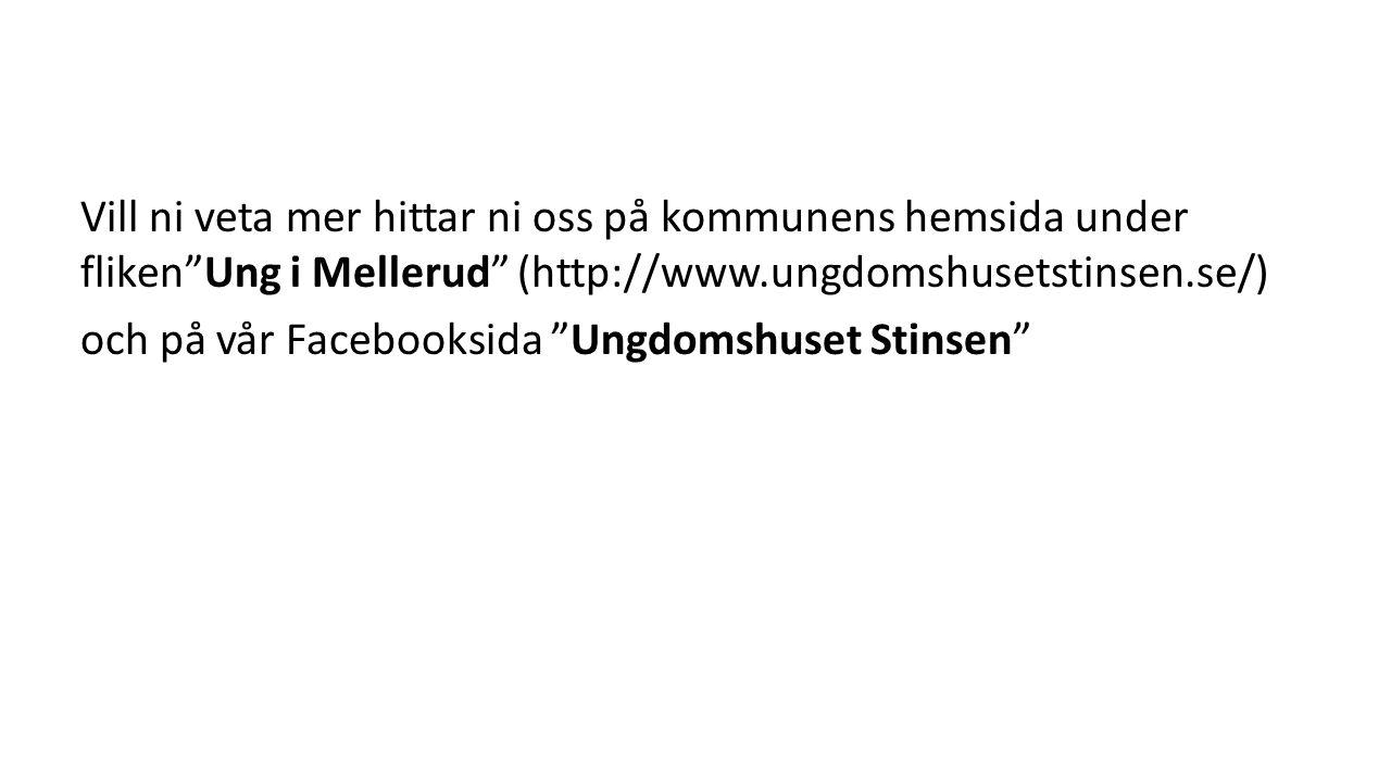 Vill ni veta mer hittar ni oss på kommunens hemsida under fliken Ung i Mellerud (http://www.ungdomshusetstinsen.se/) och på vår Facebooksida Ungdomshuset Stinsen