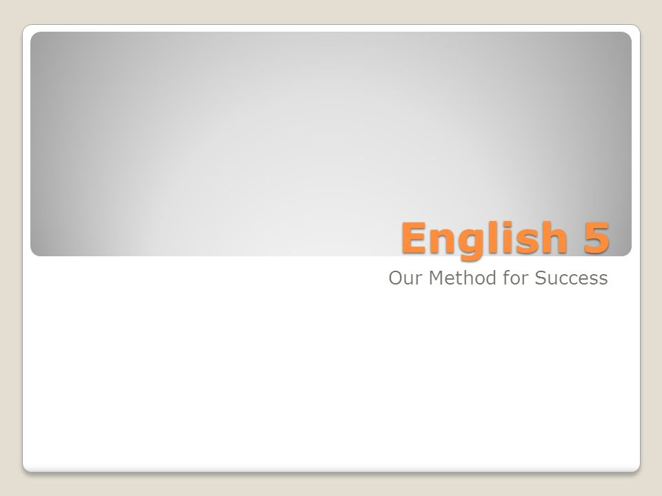 English 5 Our Method for Success