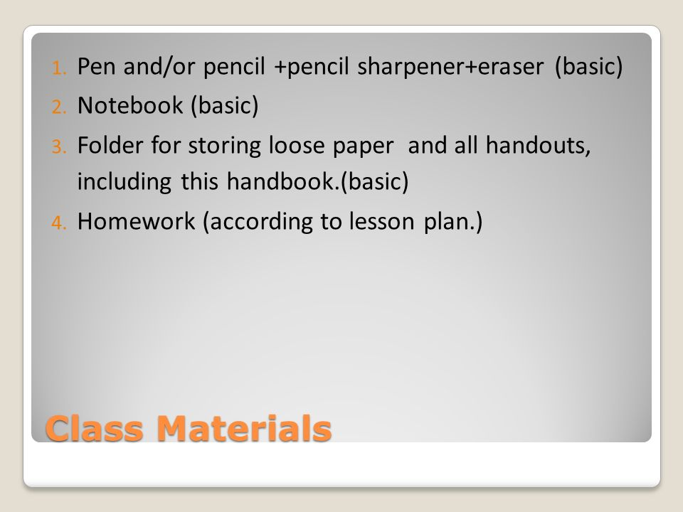 Class Materials 1. Pen and/or pencil +pencil sharpener+eraser (basic) 2.
