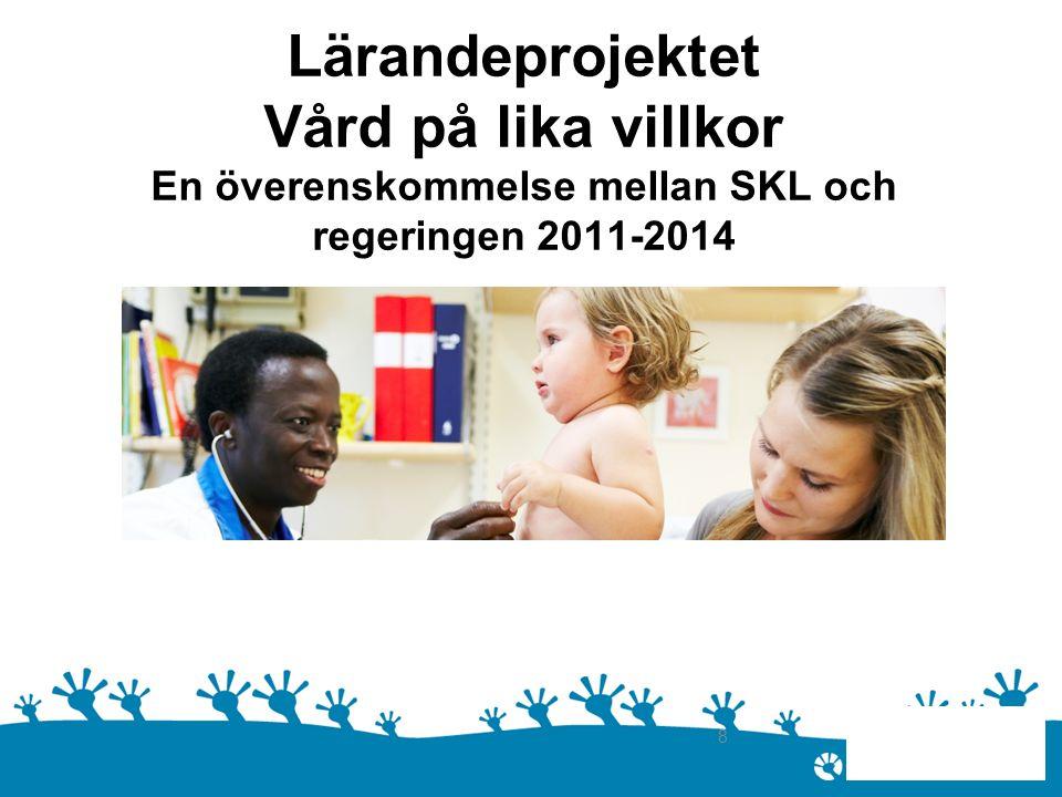 J gr Lärandeprojektet Vård på lika villkor En överenskommelse mellan SKL och regeringen 2011-2014 8