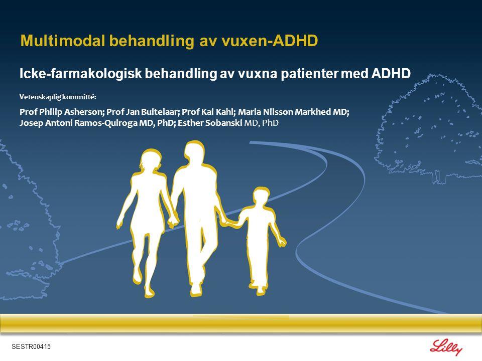 Icke-farmakologisk behandling av vuxna patienter med ADHD Multimodal behandling av vuxen-ADHD Vetenskaplig kommitté: Prof Philip Asherson; Prof Jan Bu