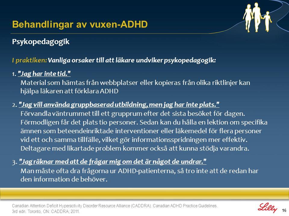 16 Behandlingar av vuxen-ADHD Psykopedagogik I praktiken: Vanliga orsaker till att läkare undviker psykopedagogik: 1.