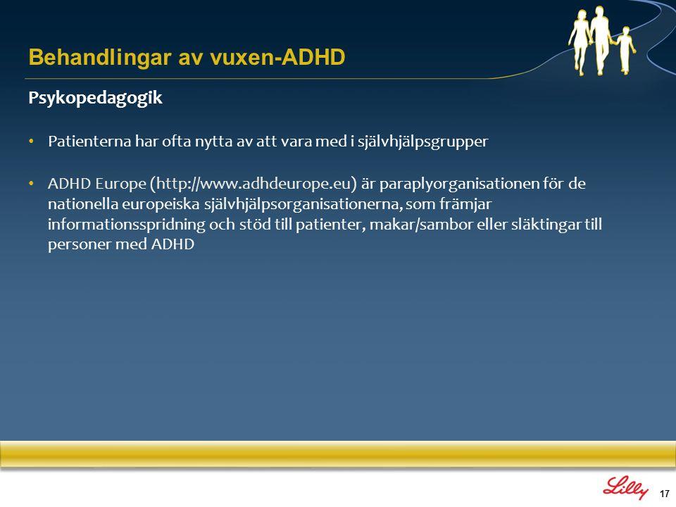 17 Psykopedagogik Patienterna har ofta nytta av att vara med i självhjälpsgrupper ADHD Europe (http://www.adhdeurope.eu) är paraplyorganisationen för