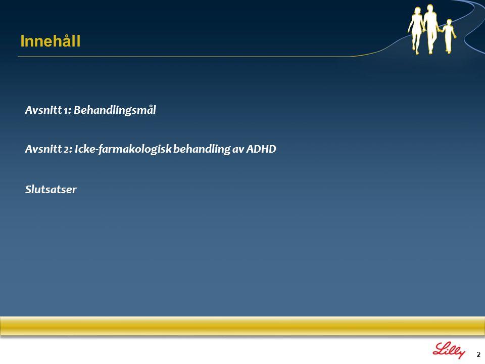 2 Avsnitt 1: Behandlingsmål Avsnitt 2: Icke-farmakologisk behandling av ADHD Slutsatser Innehåll