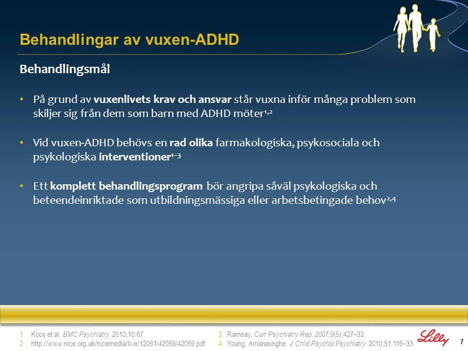 7 Behandlingsmål På grund av vuxenlivets krav och ansvar står vuxna inför många problem som skiljer sig från dem som barn med ADHD möter 1,2 Vid vuxen