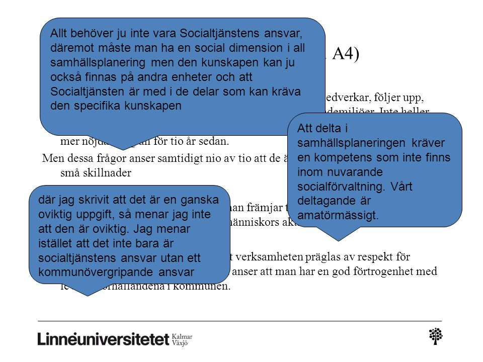 Snabbt om resultaten (detaljer i utdelad A4) Medlemmarna inte särskilt nöjda med hur socialtjänsten medverkar, följer upp, samverkar, arbetar uppsökande eller främjar goda boendemiljöer.