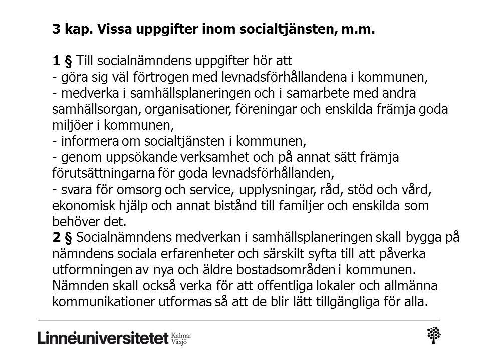 3 kap. Vissa uppgifter inom socialtjänsten, m.m. 1 § Till socialnämndens uppgifter hör att - göra sig väl förtrogen med levnadsförhållandena i kommune