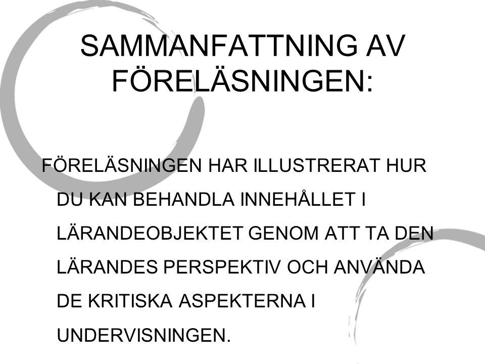 SAMMANFATTNING AV FÖRELÄSNINGEN: FÖRELÄSNINGEN HAR ILLUSTRERAT HUR DU KAN BEHANDLA INNEHÅLLET I LÄRANDEOBJEKTET GENOM ATT TA DEN LÄRANDES PERSPEKTIV OCH ANVÄNDA DE KRITISKA ASPEKTERNA I UNDERVISNINGEN.
