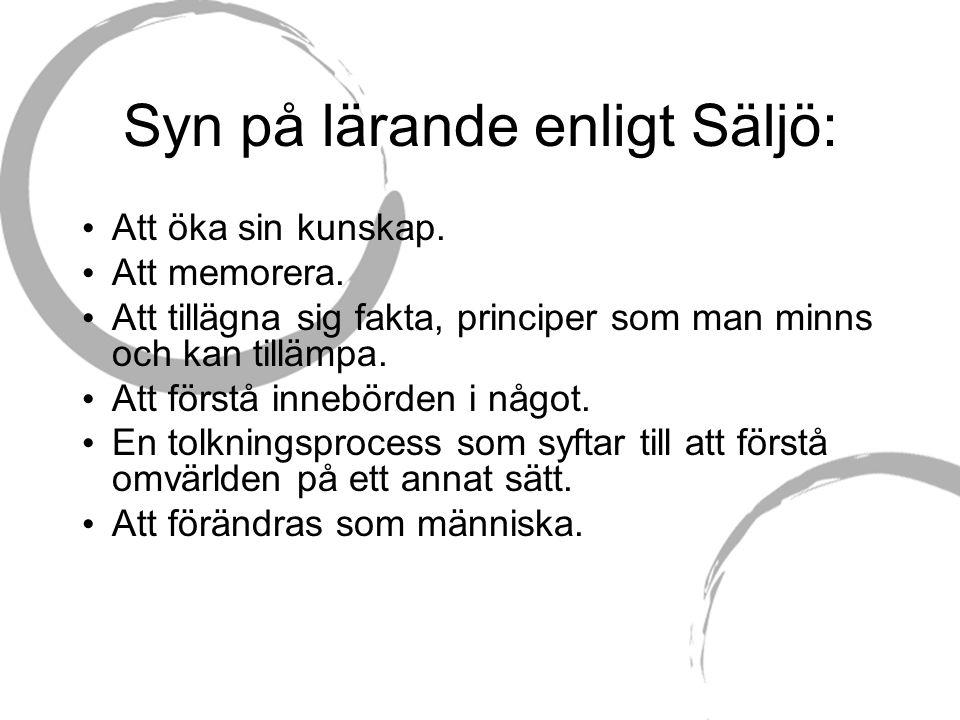 Syn på lärande enligt Säljö: Att öka sin kunskap. Att memorera.