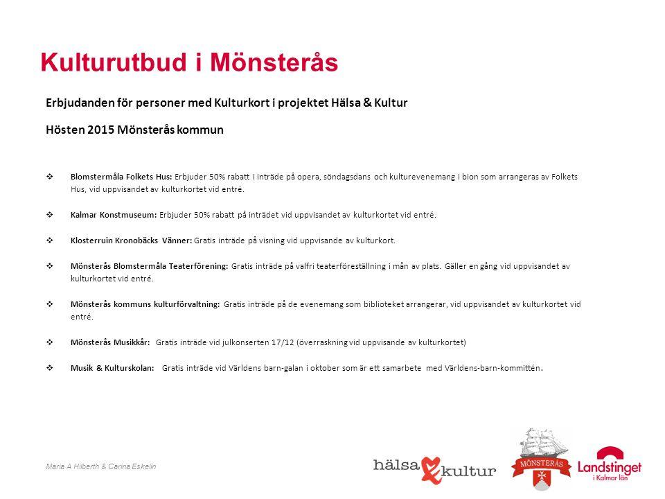 Kulturutbud i Mönsterås Maria A Hilberth & Carina Eskelin Erbjudanden för personer med Kulturkort i projektet Hälsa & Kultur Hösten 2015 Mönsterås kom