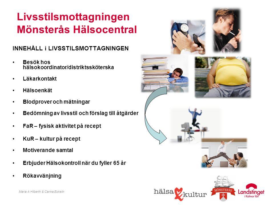 Livsstilsmottagningen Mönsterås Hälsocentral Maria A Hilberth & Carina Eskelin INNEHÅLL i LIVSSTILSMOTTAGNINGEN Besök hos hälsokoordinator/distriktssk