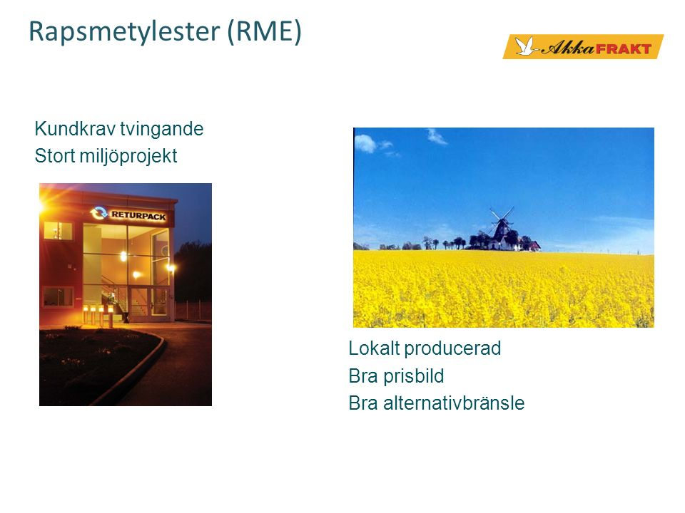 Rapsmetylester (RME) Kundkrav tvingande Stort miljöprojekt Lokalt producerad Bra prisbild Bra alternativbränsle