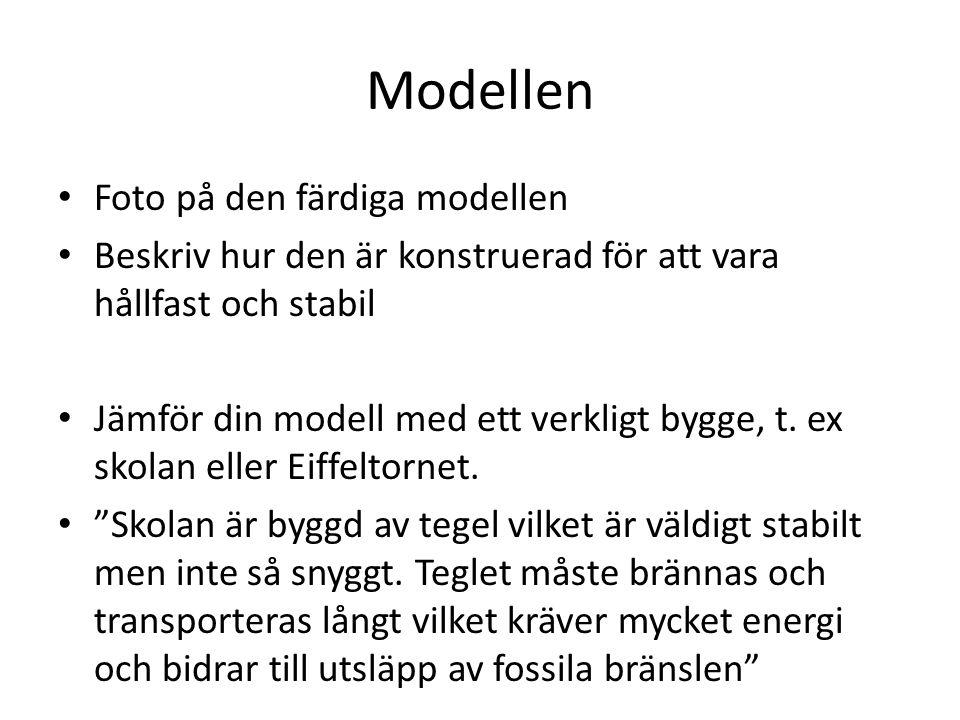 Modellen Foto på den färdiga modellen Beskriv hur den är konstruerad för att vara hållfast och stabil Jämför din modell med ett verkligt bygge, t. ex