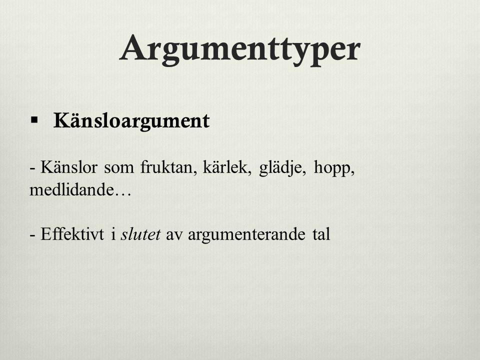 Argumenttyper  Känsloargument - Känslor som fruktan, kärlek, glädje, hopp, medlidande… - Effektivt i slutet av argumenterande tal