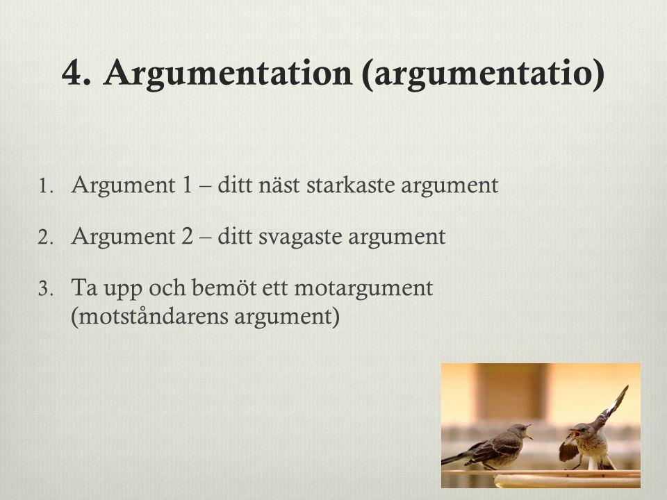 4.Argumentation (argumentatio) 1. Argument 1 – ditt näst starkaste argument 2.