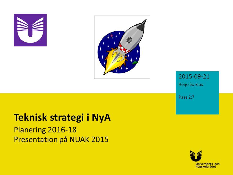 Sv Teknisk strategi i NyA Planering 2016-18 Presentation på NUAK 2015 2015-09-21 Reijo Soréus Pass 2:7