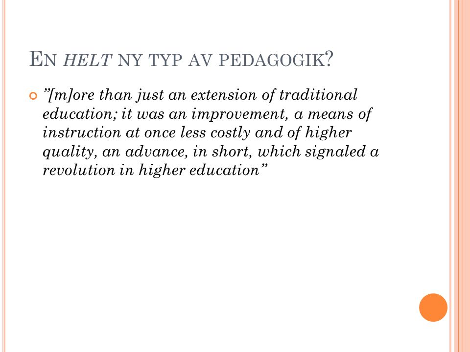 """E N HELT NY TYP AV PEDAGOGIK ? """"[m]ore than just an extension of traditional education; it was an improvement, a means of instruction at once less cos"""