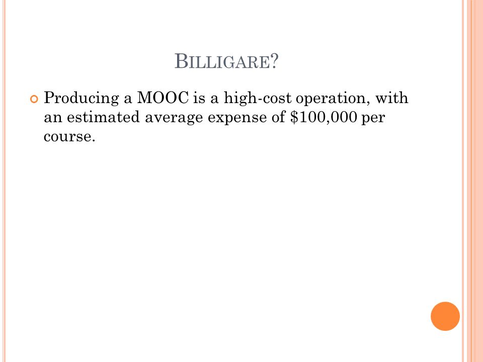 B ILLIGARE ? Producing a MOOC is a high-cost operation, with an estimated average expense of $100,000 per course.