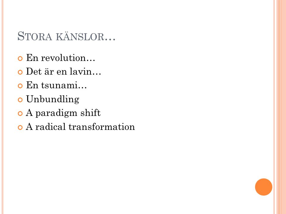 S TORA KÄNSLOR … En revolution… Det är en lavin… En tsunami… Unbundling A paradigm shift A radical transformation