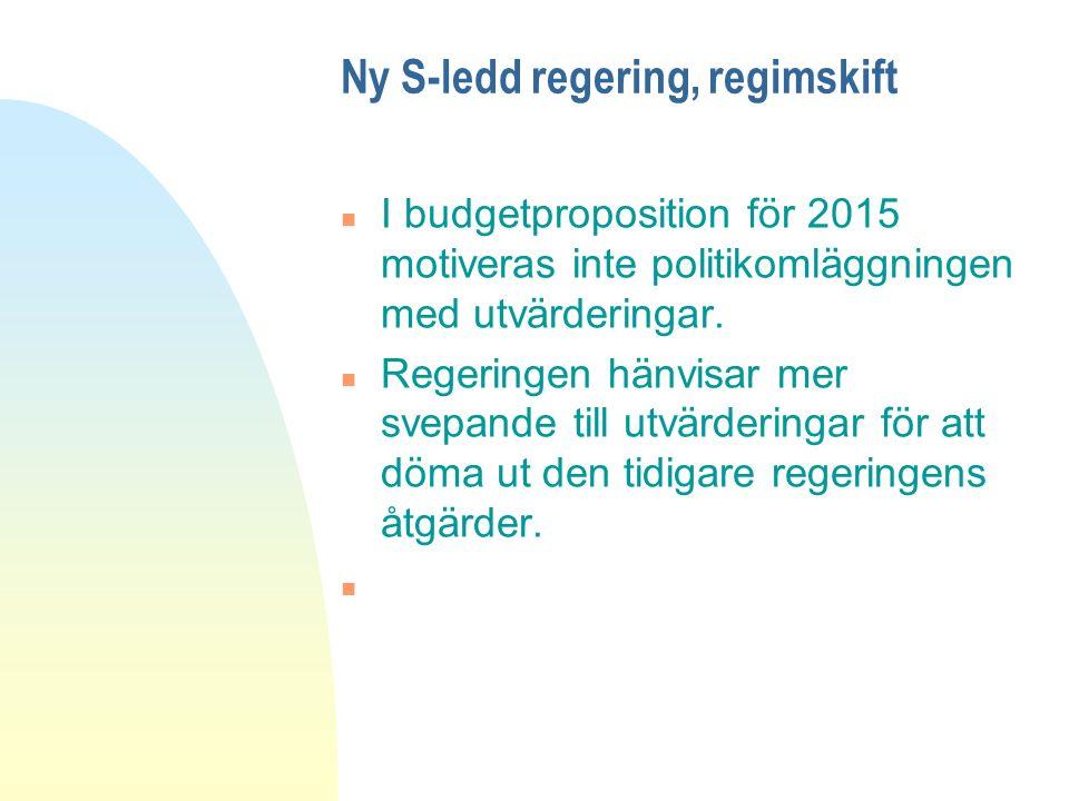 Ny S-ledd regering, regimskift n I budgetproposition för 2015 motiveras inte politikomläggningen med utvärderingar.