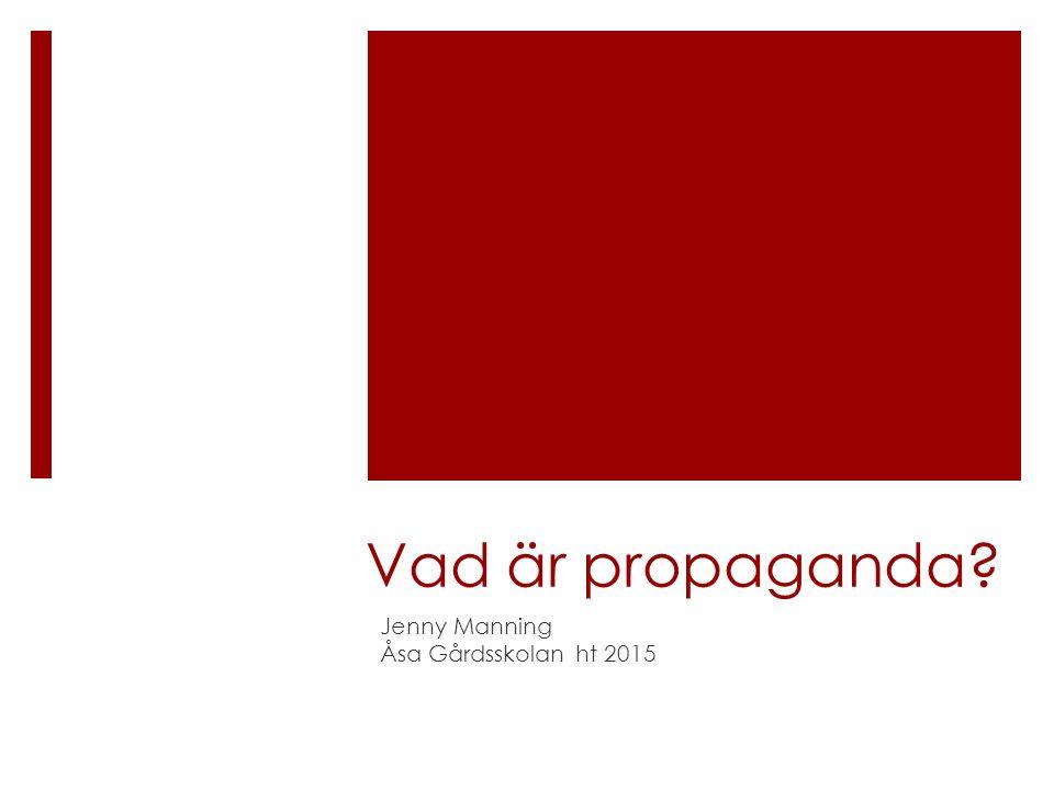 Vad är propaganda Jenny Manning Åsa Gårdsskolan ht 2015