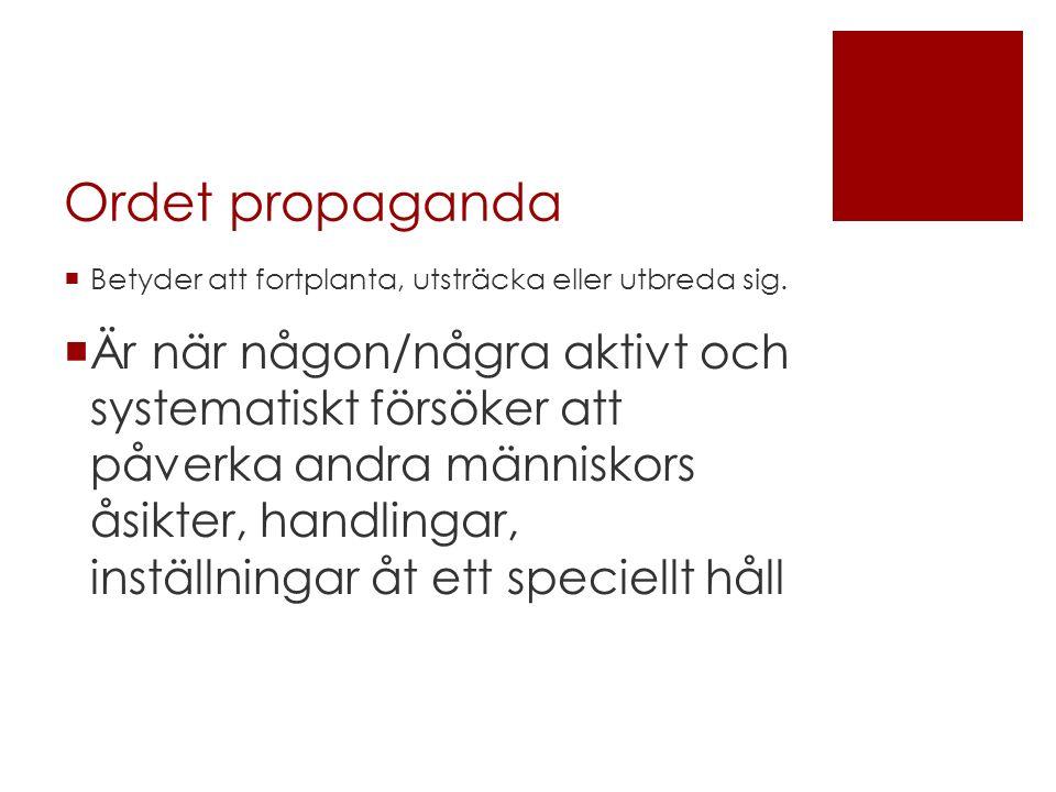 Ordet propaganda  Betyder att fortplanta, utsträcka eller utbreda sig.