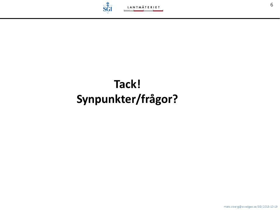 mats.oberg@swedgeo.se/SGI/2015-10-19 6 Tack! Synpunkter/frågor?
