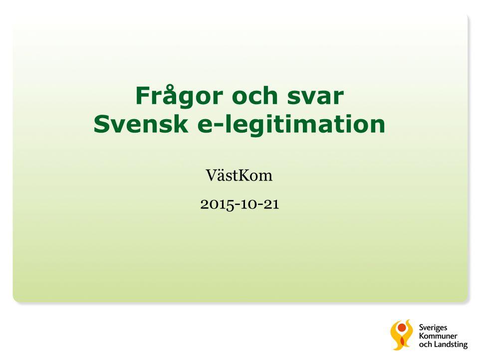 Frågor och svar Svensk e-legitimation VästKom 2015-10-21