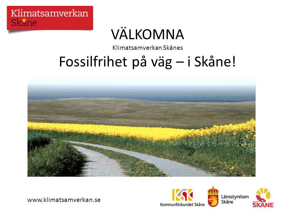 VÄLKOMNA Klimatsamverkan Skånes Fossilfrihet på väg – i Skåne.