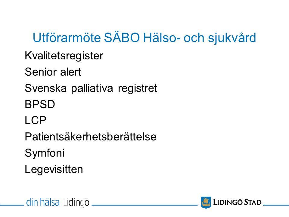Utförarmöte SÄBO Hälso- och sjukvård Kvalitetsregister Senior alert Svenska palliativa registret BPSD LCP Patientsäkerhetsberättelse Symfoni Legevisitten
