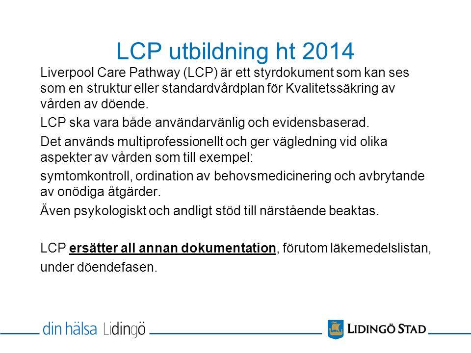 LCP utbildning ht 2014 Liverpool Care Pathway (LCP) är ett styrdokument som kan ses som en struktur eller standardvårdplan för Kvalitetssäkring av vården av döende.