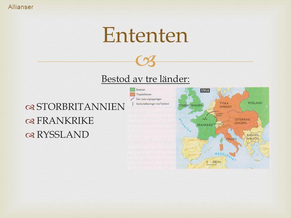  Bestod av tre länder:  STORBRITANNIEN  FRANKRIKE  RYSSLAND Ententen Allianser