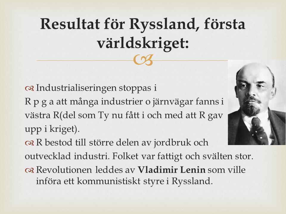  Resultat för Ryssland, första världskriget:  Industrialiseringen stoppas i R p g a att många industrier o järnvägar fanns i västra R(del som Ty nu fått i och med att R gav upp i kriget).