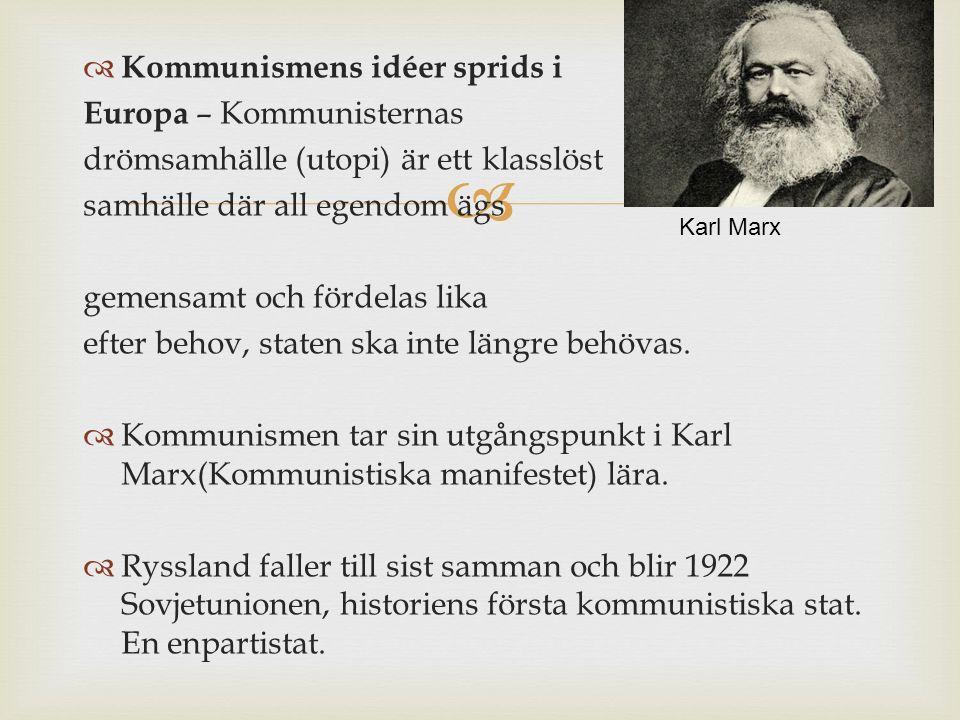   Kommunismens idéer sprids i Europa – Kommunisternas drömsamhälle (utopi) är ett klasslöst samhälle där all egendom ägs gemensamt och fördelas lika efter behov, staten ska inte längre behövas.