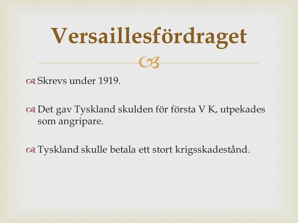   Skrevs under 1919.  Det gav Tyskland skulden för första V K, utpekades som angripare.