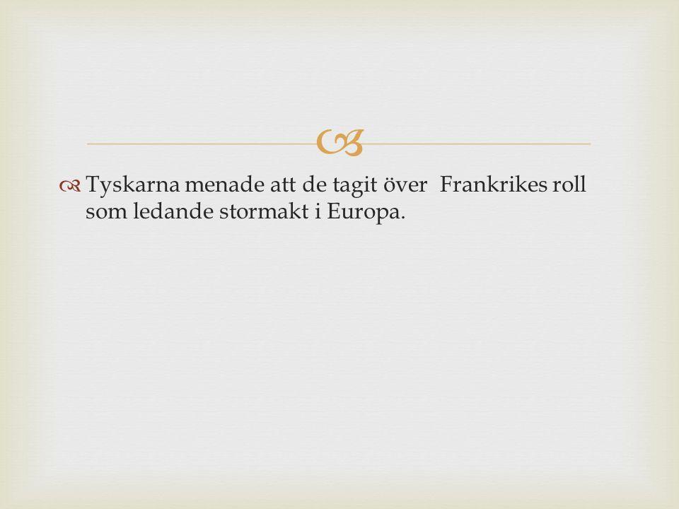   Tyskarna menade att de tagit över Frankrikes roll som ledande stormakt i Europa.