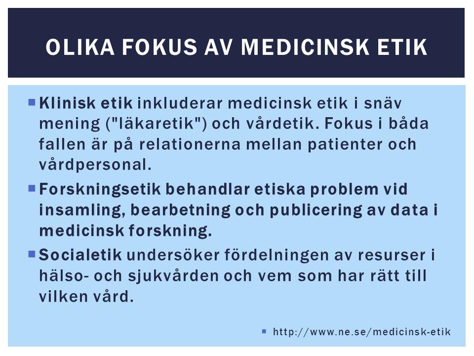  Klinisk etik inkluderar medicinsk etik i snäv mening ( läkaretik ) och vårdetik.