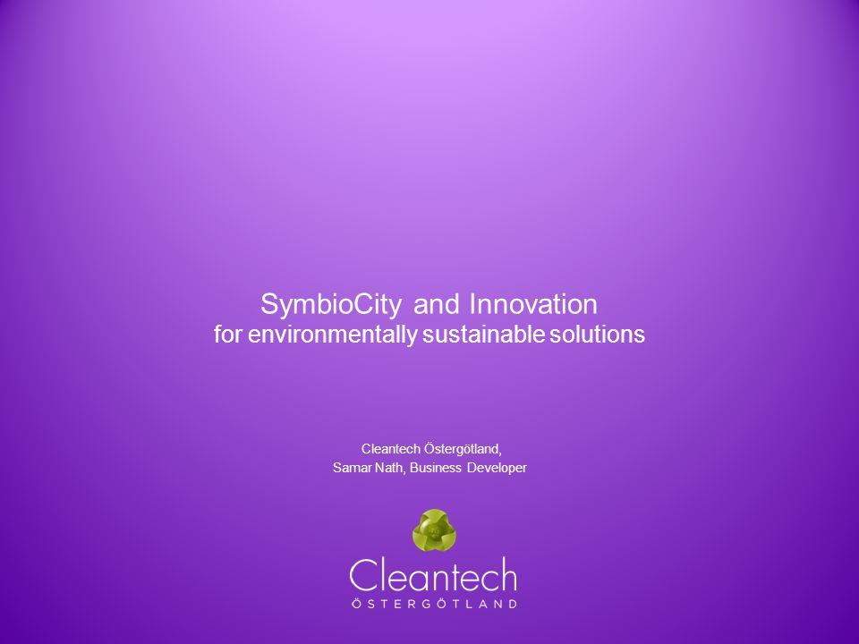 SymbioCity and Innovation for environmentally sustainable solutions Cleantech Östergötland, Samar Nath, Business Developer