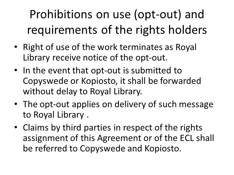 Prohibitions on use (opt-out) and requirements of the rights holders Right of use of the work terminates as Royal Library receive notice of the opt-out.