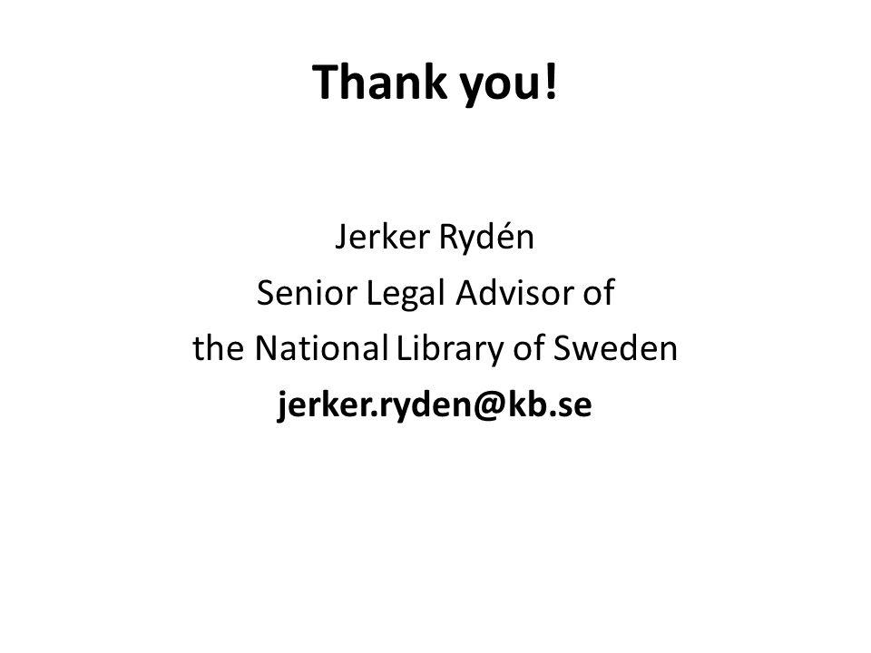Thank you! Jerker Rydén Senior Legal Advisor of the National Library of Sweden jerker.ryden@kb.se