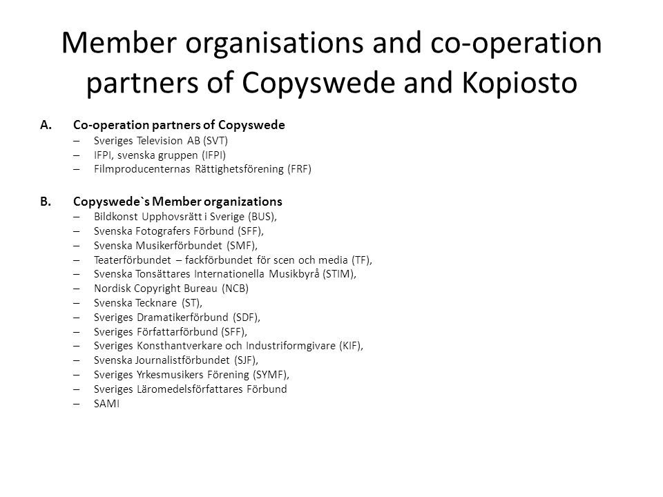 Member organisations and co-operation partners of Copyswede and Kopiosto A.Co-operation partners of Copyswede – Sveriges Television AB (SVT) – IFPI, s