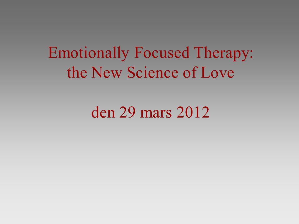 Emotionally Focused Therapy: the New Science of Love den 29 mars 2012