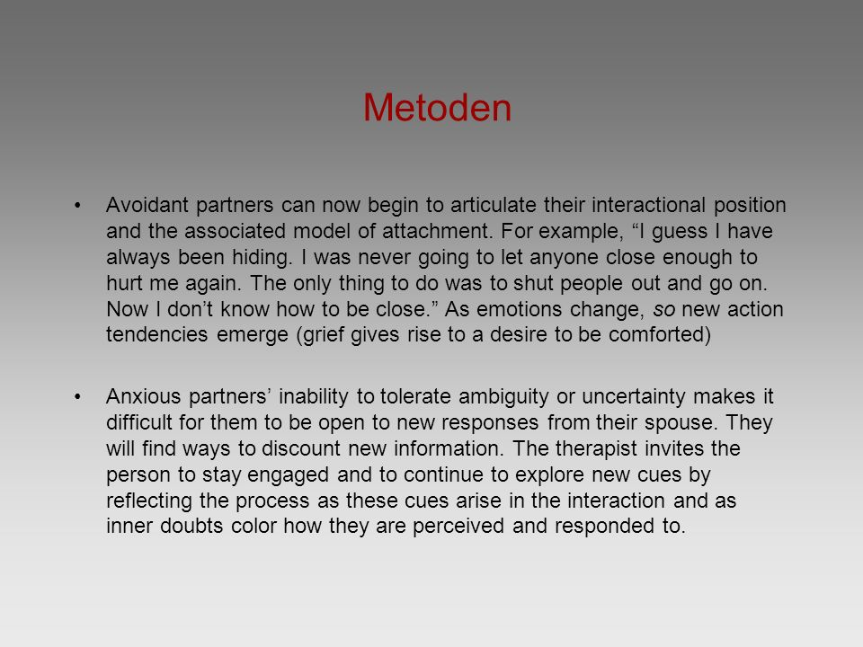 "Metoden Avoidant partners can now begin to articulate their interactional position and the associated model of attachment. For example, ""I guess I hav"
