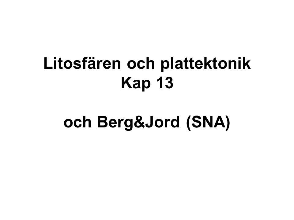 Litosfären och plattektonik Kap 13 och Berg&Jord (SNA)