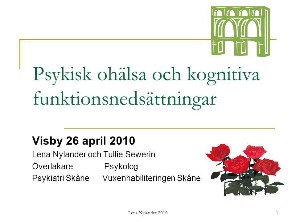 Lena Nylander 2010 32 Psykiska sjukdomar eller funktions- nedsättningar vid utvecklings- störning (med el utan ASD) Affektiva sjukdomar Ångestsjukdomar Psykoser Personlighetsstör- ningar Missbruk Ätstörningar Tourettes syndrom ADHD Demens