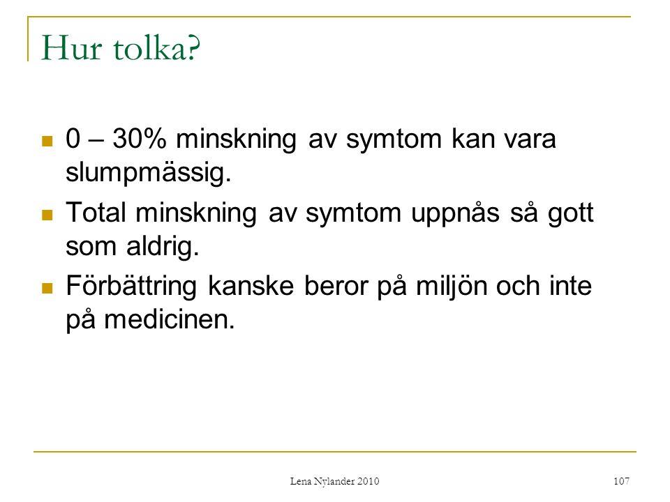 Lena Nylander 2010 107 Hur tolka. 0 – 30% minskning av symtom kan vara slumpmässig.