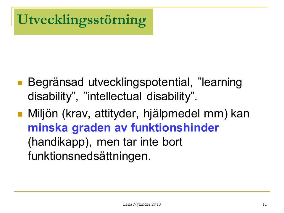 Lena Nylander 2010 11 Utvecklingsstörning Begränsad utvecklingspotential, learning disability , intellectual disability .