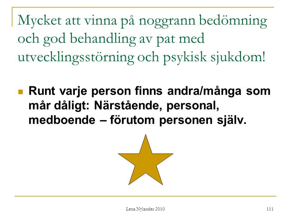 Lena Nylander 2010 111 Mycket att vinna på noggrann bedömning och god behandling av pat med utvecklingsstörning och psykisk sjukdom.