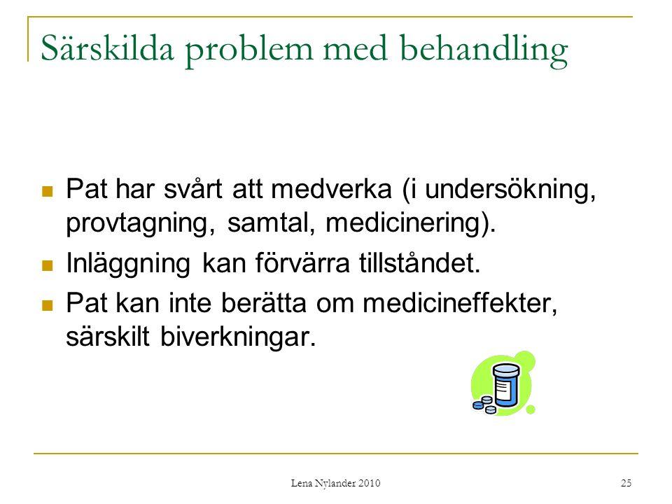 Lena Nylander 2010 25 Särskilda problem med behandling Pat har svårt att medverka (i undersökning, provtagning, samtal, medicinering).