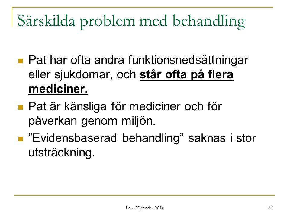 Lena Nylander 2010 26 Särskilda problem med behandling Pat har ofta andra funktionsnedsättningar eller sjukdomar, och står ofta på flera mediciner.